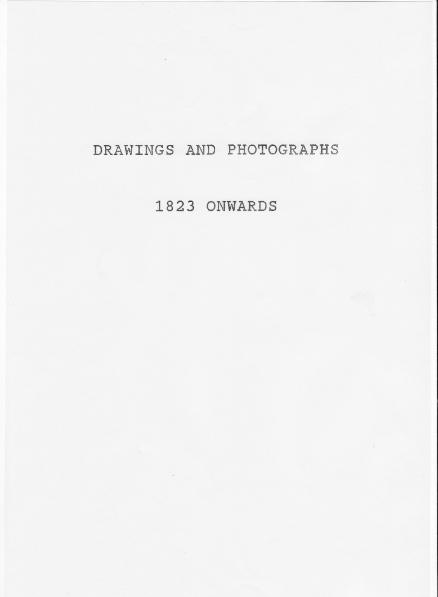 Drawings and Photographs 1823 onwards.
